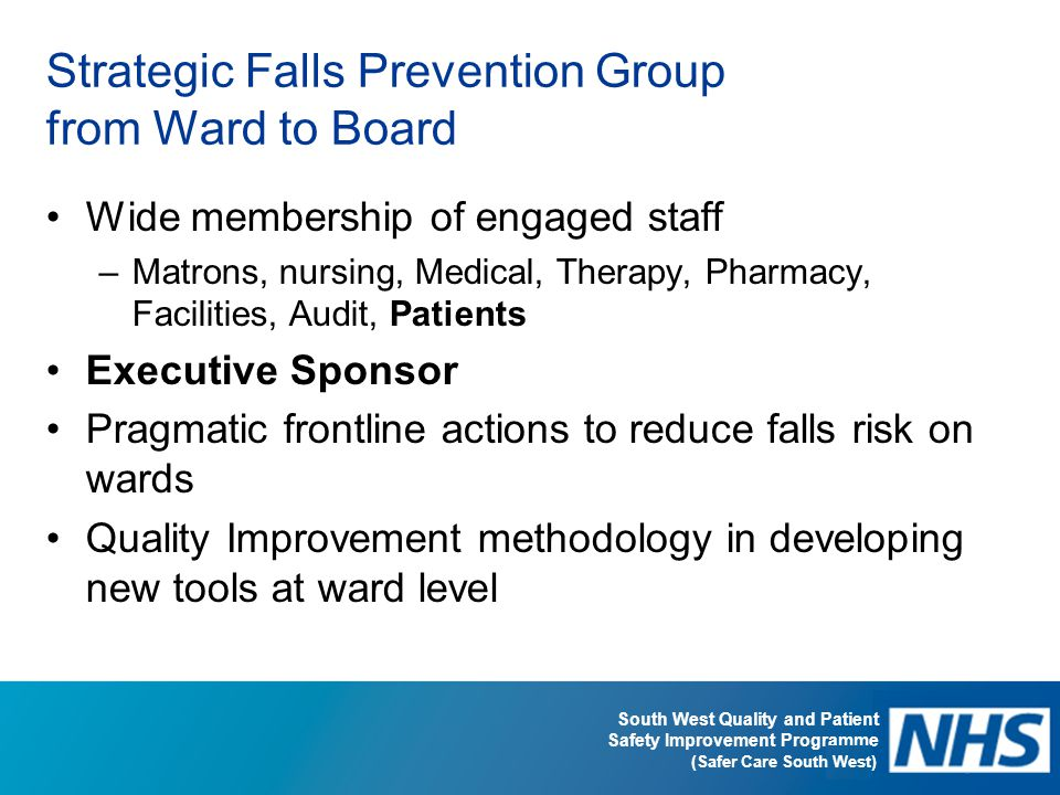 South West Quality and Patient Safety Improvement Programme (Safer Care South West) Strategic Falls Prevention Group from Ward to Board Wide membershi
