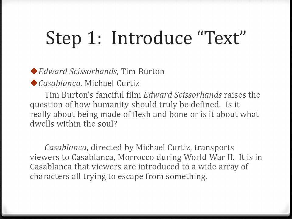 Step 1: Introduce Text Edward Scissorhands, Tim Burton Casablanca, Michael Curtiz Tim Burtons fanciful film Edward Scissorhands raises the question of how humanity should truly be defined.