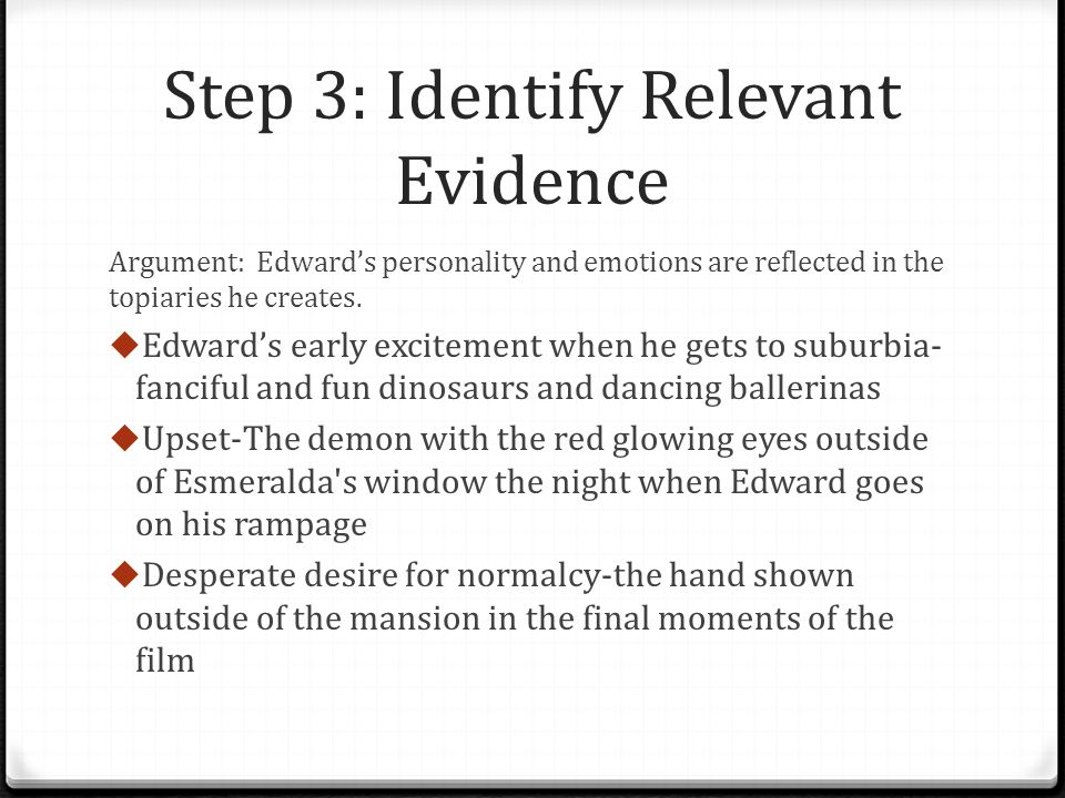 Step 3: Identify Relevant Evidence Argument: Edwards personality and emotions are reflected in the topiaries he creates. Edwards early excitement when
