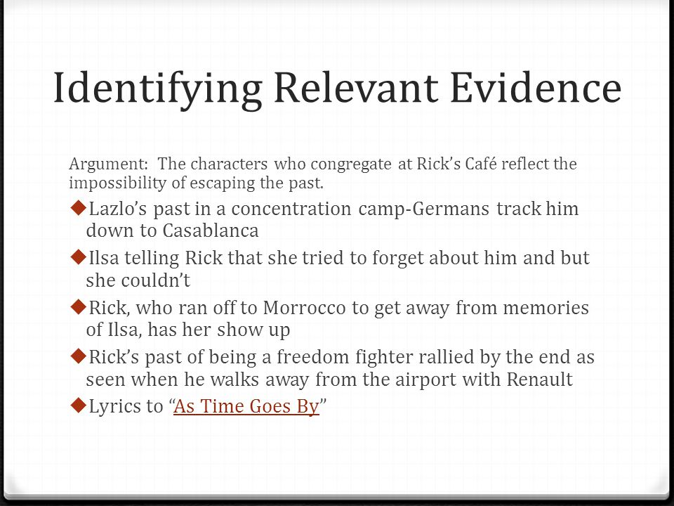 Identifying Relevant Evidence Argument: The characters who congregate at Ricks Café reflect the impossibility of escaping the past. Lazlos past in a c