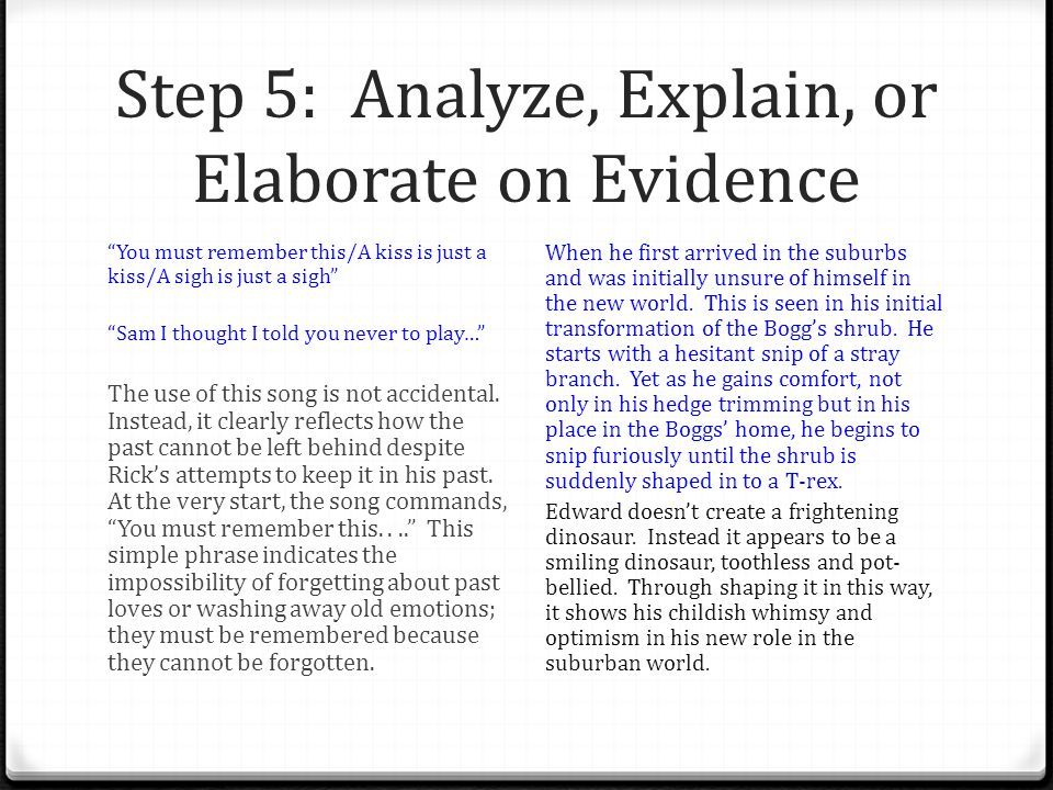 Step 5: Analyze, Explain, or Elaborate on Evidence You must remember this/A kiss is just a kiss/A sigh is just a sigh Sam I thought I told you never to play… The use of this song is not accidental.