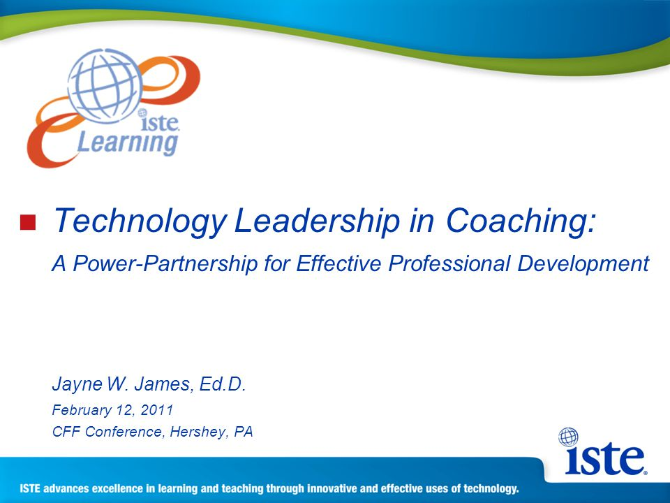 Technology Leadership in Coaching: A Power-Partnership for Effective Professional Development Jayne W.