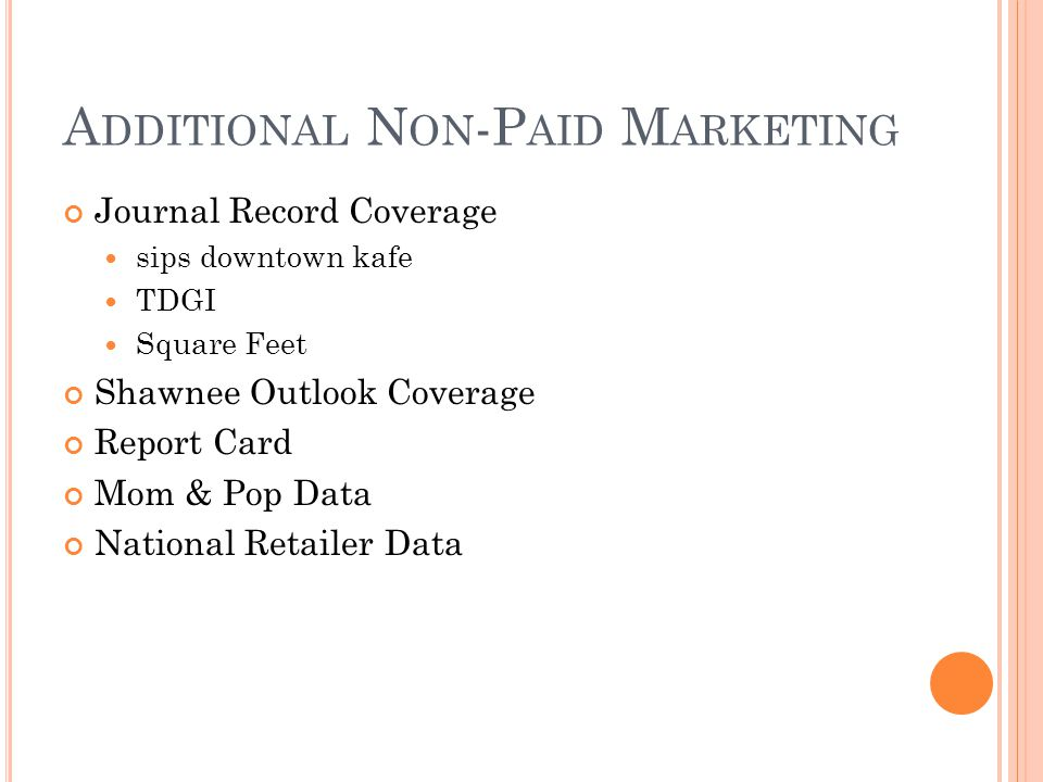 A DDITIONAL N ON -P AID M ARKETING Journal Record Coverage sips downtown kafe TDGI Square Feet Shawnee Outlook Coverage Report Card Mom & Pop Data National Retailer Data