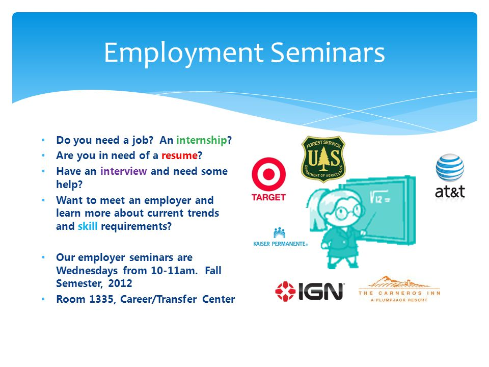 Employment Seminars Do you need a job. An internship.