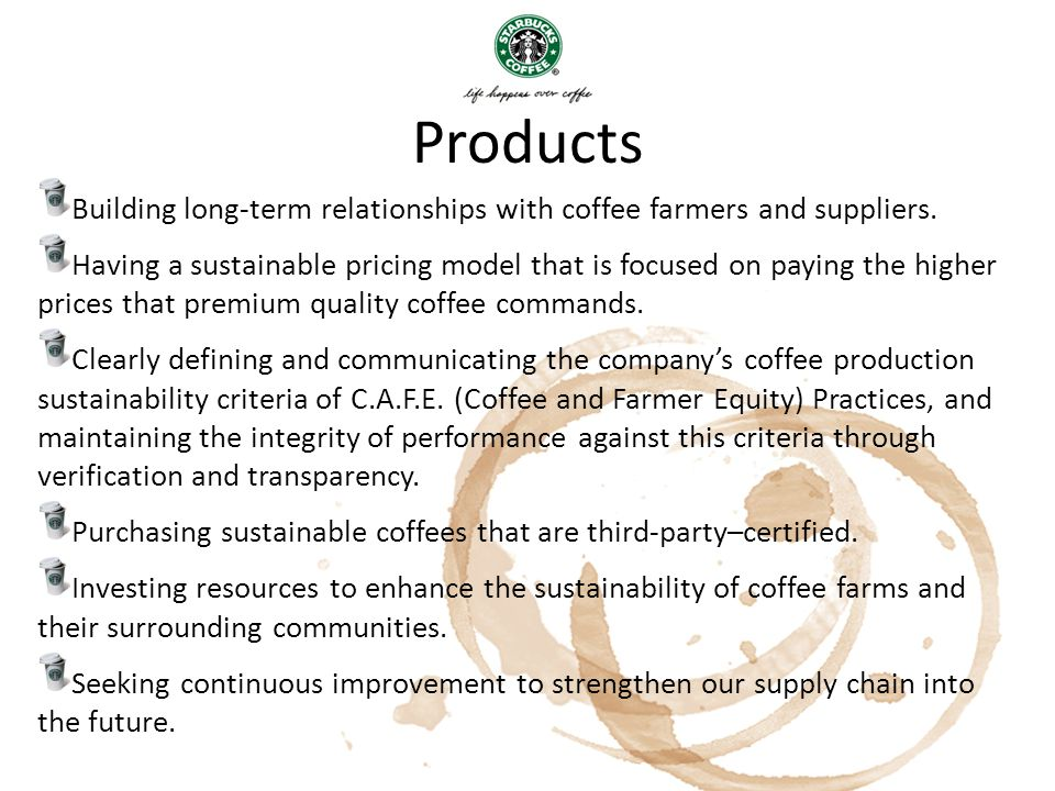 Products Building long-term relationships with coffee farmers and suppliers. Having a sustainable pricing model that is focused on paying the higher p