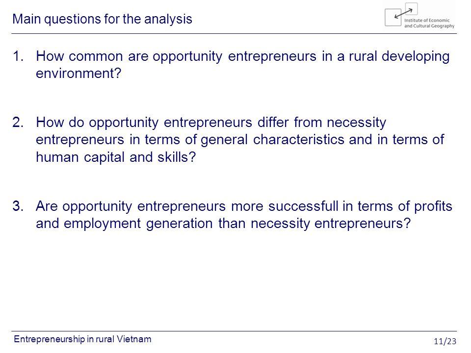 11/23 Entrepreneurship in rural Vietnam 1.How common are opportunity entrepreneurs in a rural developing environment? 2.How do opportunity entrepreneu