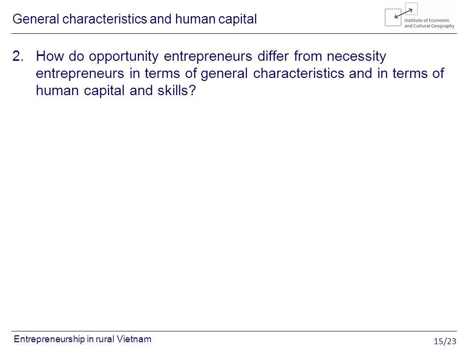 15/23 Entrepreneurship in rural Vietnam 2.How do opportunity entrepreneurs differ from necessity entrepreneurs in terms of general characteristics and
