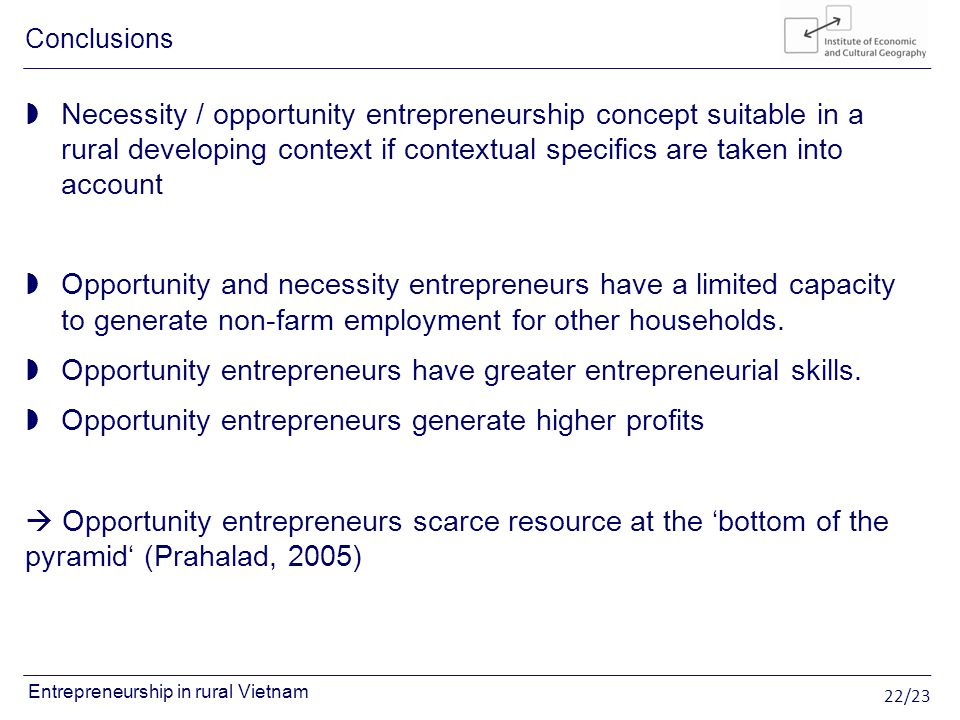 22/23 Entrepreneurship in rural Vietnam Necessity / opportunity entrepreneurship concept suitable in a rural developing context if contextual specific