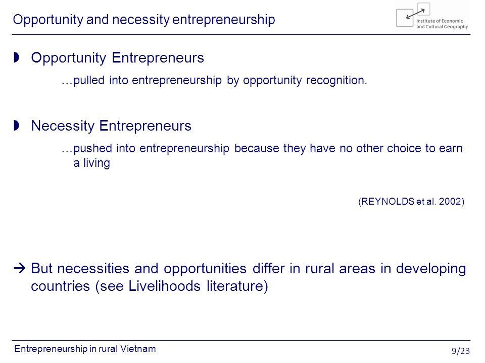 9/23 Entrepreneurship in rural Vietnam Opportunity Entrepreneurs …pulled into entrepreneurship by opportunity recognition. Necessity Entrepreneurs …pu