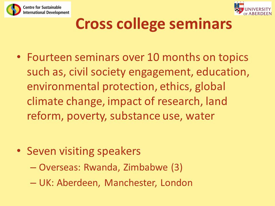 Cross college seminars Fourteen seminars over 10 months on topics such as, civil society engagement, education, environmental protection, ethics, glob
