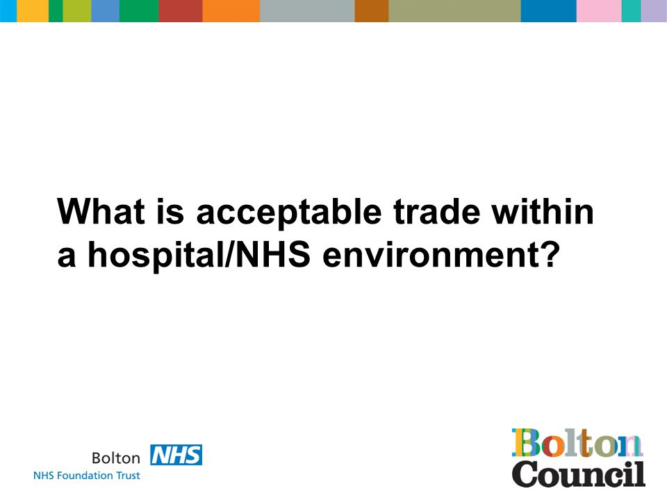 What is acceptable trade within a hospital/NHS environment