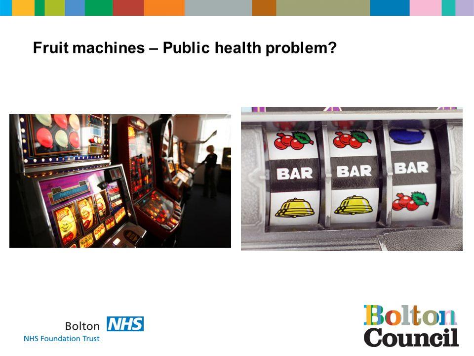 Fruit machines – Public health problem