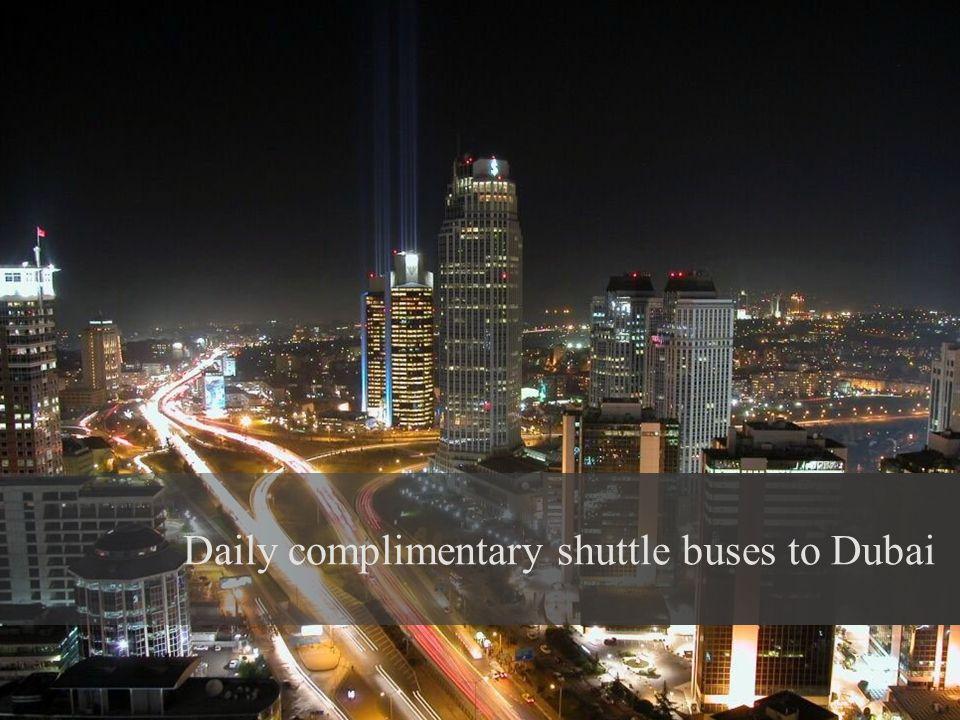 Daily complimentary shuttle buses to Dubai