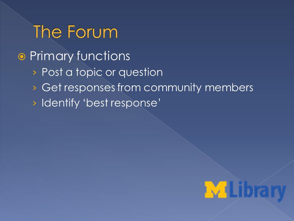 Primary functions Post a topic or question Get responses from community members Identify best response
