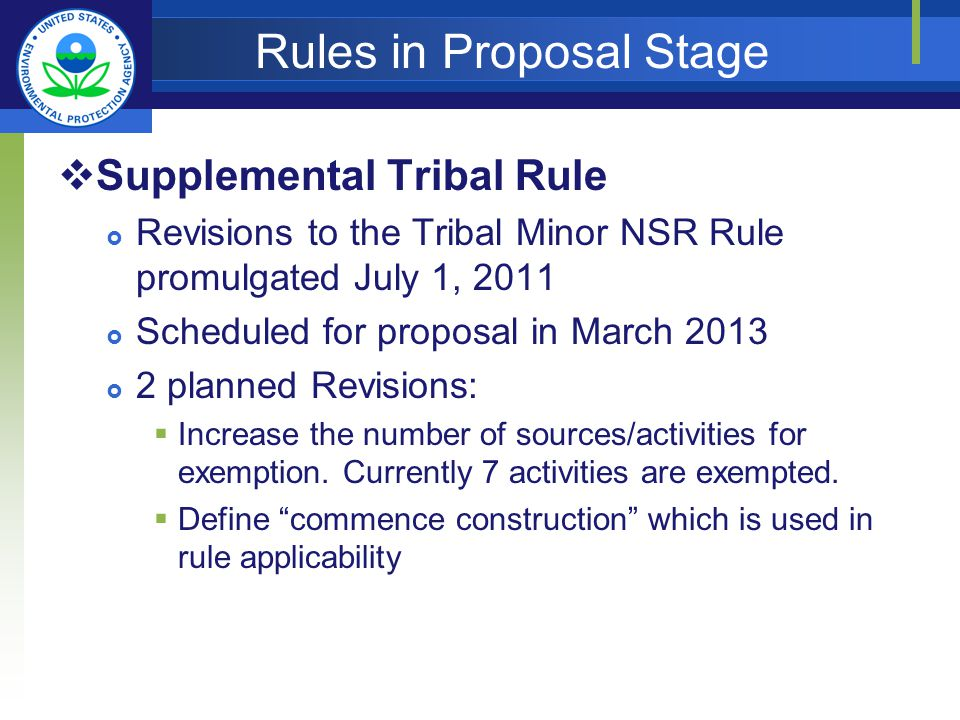 Rules in Proposal Stage Supplemental Tribal Rule Revisions to the Tribal Minor NSR Rule promulgated July 1, 2011 Scheduled for proposal in March 2013 2 planned Revisions: Increase the number of sources/activities for exemption.