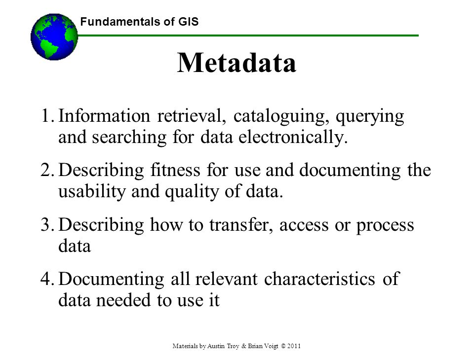 Fundamentals of GIS Metadata 1.Information retrieval, cataloguing, querying and searching for data electronically.