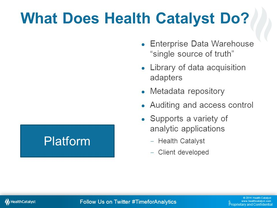 © 2014 Health Catalyst www.healthcatalyst.com Proprietary and Confidential Follow Us on Twitter #TimeforAnalytics Improvement Methodology A goal is a desired result the workgroup envisions, plans and commits to achieve an organizational desired end-point by a specified deadline.