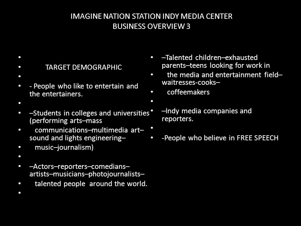 IMAGINE NATION STATION INDY MEDIA CENTER BUSINESS OVERVIEW 2 -Environment for free learning and teaching media and art. -We will create a social netwo