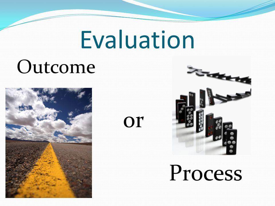 Evaluation Outcome or Process