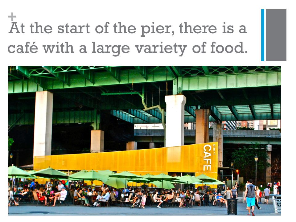 + At the start of the pier, there is a café with a large variety of food.