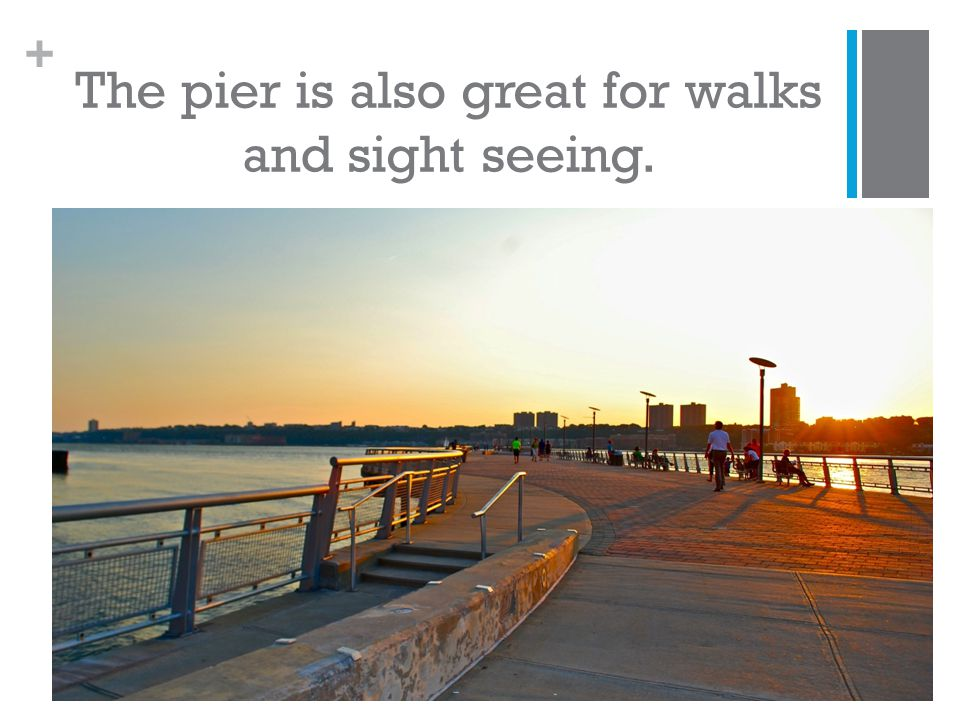 + The pier is also great for walks and sight seeing.