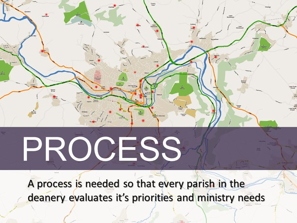 PROCESS A process is needed so that every parish in the deanery evaluates its priorities and ministry needs