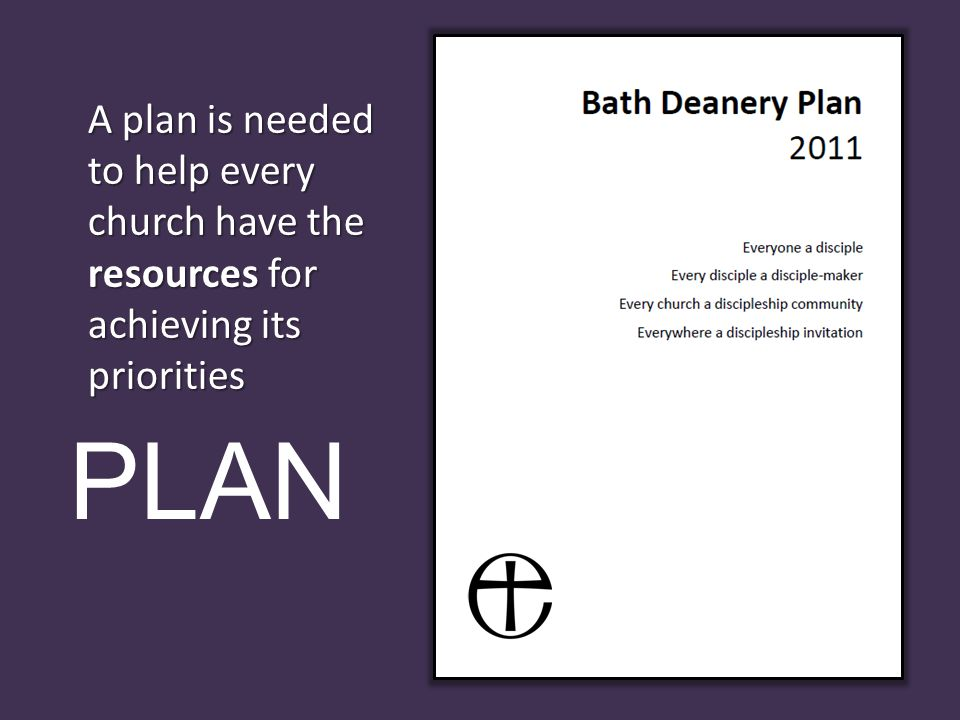 PLAN A plan is needed to help every church have the resources for achieving its priorities
