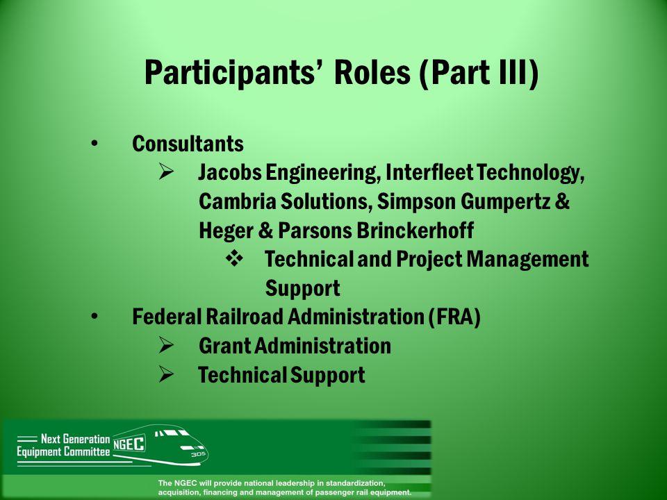 Participants Roles (Part III) Consultants Jacobs Engineering, Interfleet Technology, Cambria Solutions, Simpson Gumpertz & Heger & Parsons Brinckerhof