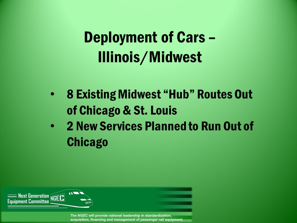Deployment of Cars – Illinois/Midwest 8 Existing Midwest Hub Routes Out of Chicago & St. Louis 2 New Services Planned to Run Out of Chicago