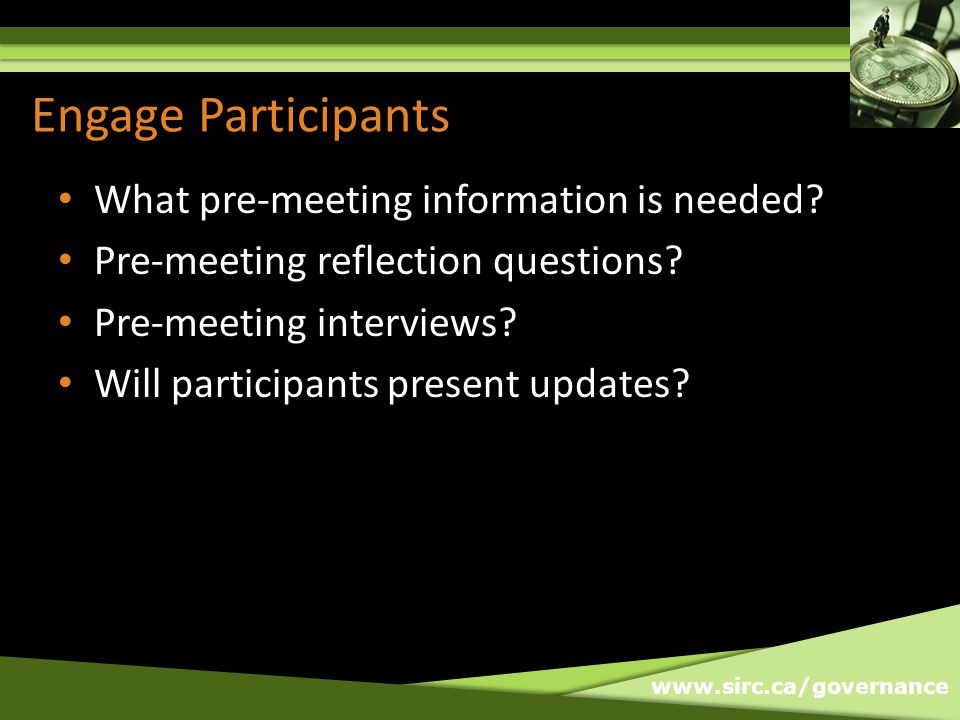 www.sirc.ca/governance Engage Participants What pre-meeting information is needed.
