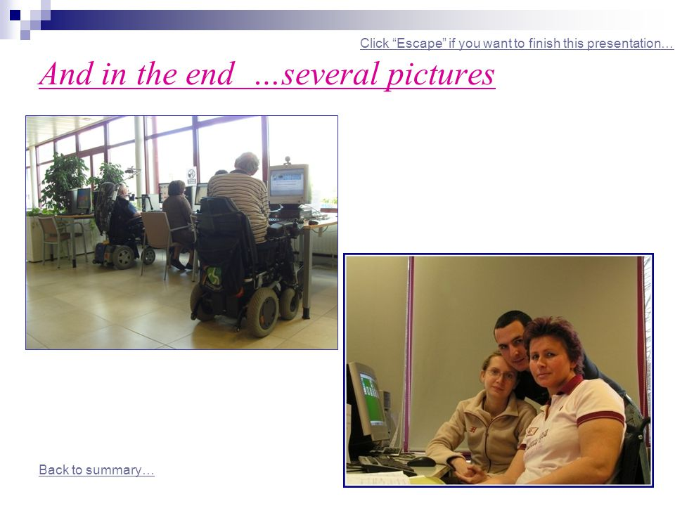 And in the end …several pictures Click Escape if you want to finish this presentation… Back to summary…