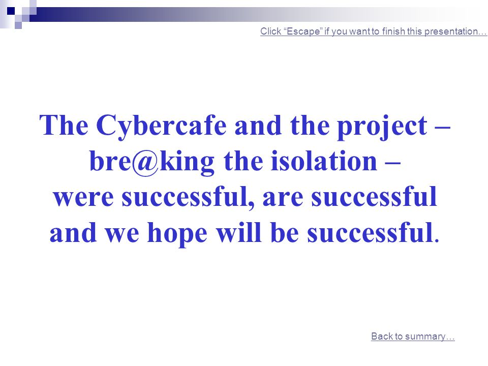The Cybercafe and the project – bre@king the isolation – were successful, are successful and we hope will be successful.