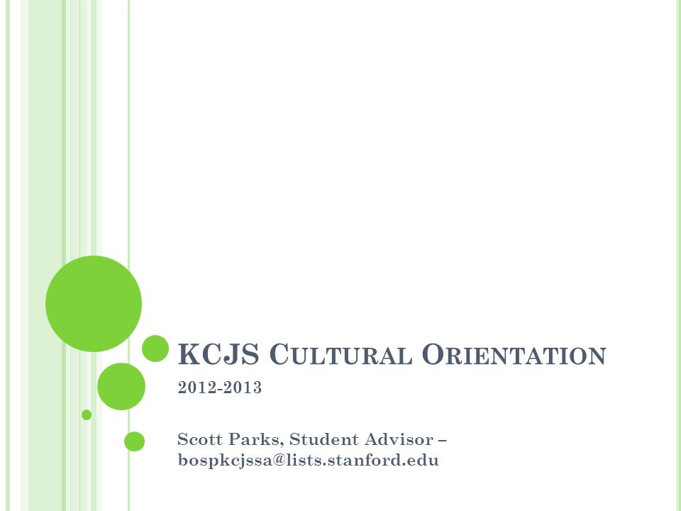KCJS C ULTURAL O RIENTATION 2012-2013 Scott Parks, Student Advisor – bospkcjssa@lists.stanford.edu