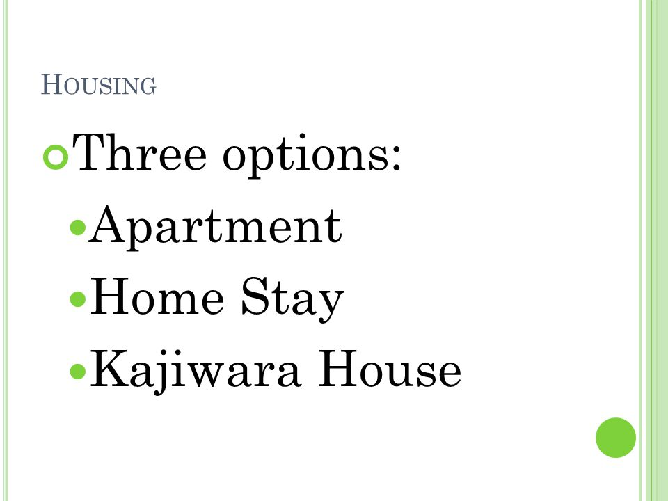 H OUSING Three options: Apartment Home Stay Kajiwara House