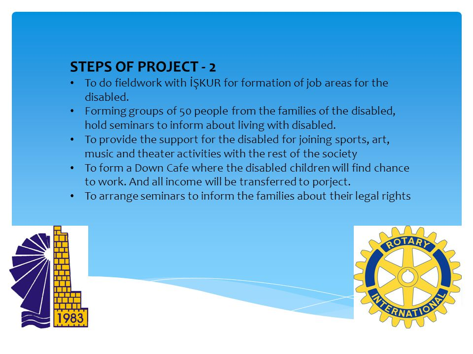 STEPS OF PROJECT - 2 To do fieldwork with İŞKUR for formation of job areas for the disabled. Forming groups of 50 people from the families of the disa