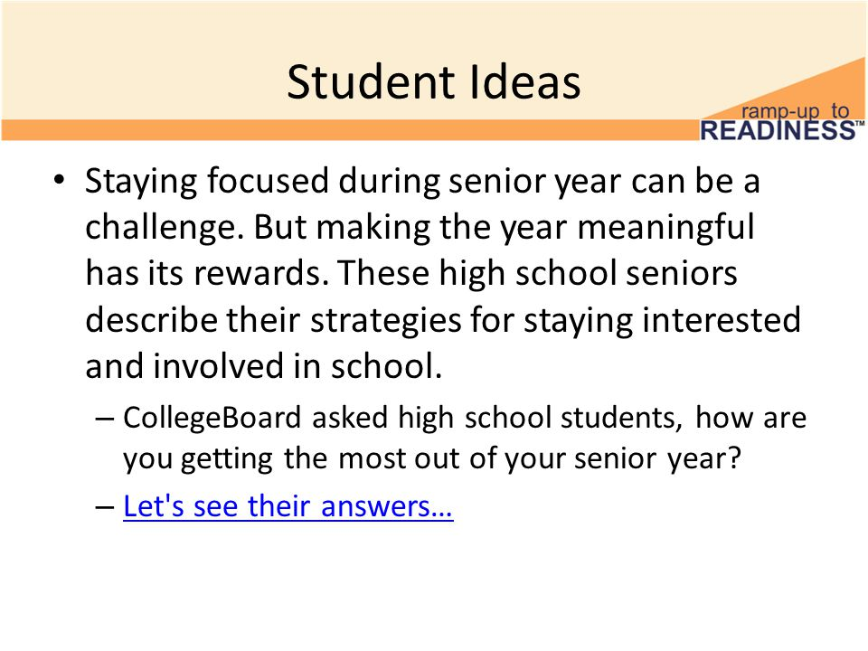Student Ideas Staying focused during senior year can be a challenge.