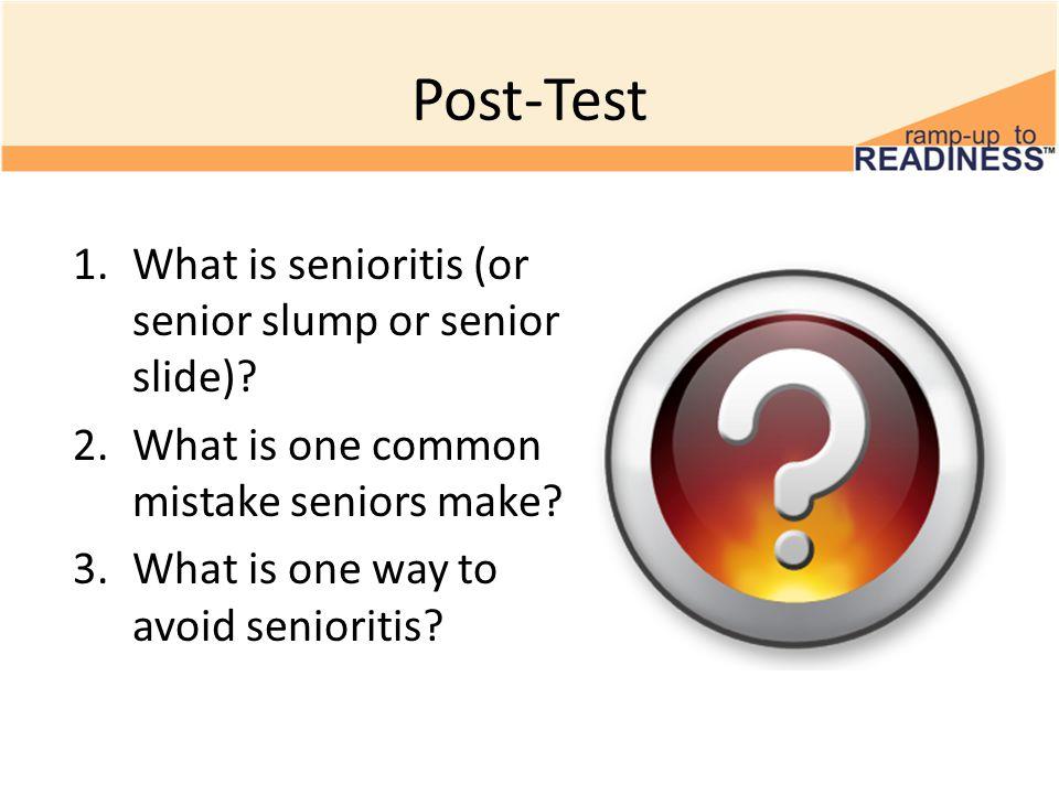 Post-Test 1.What is senioritis (or senior slump or senior slide).