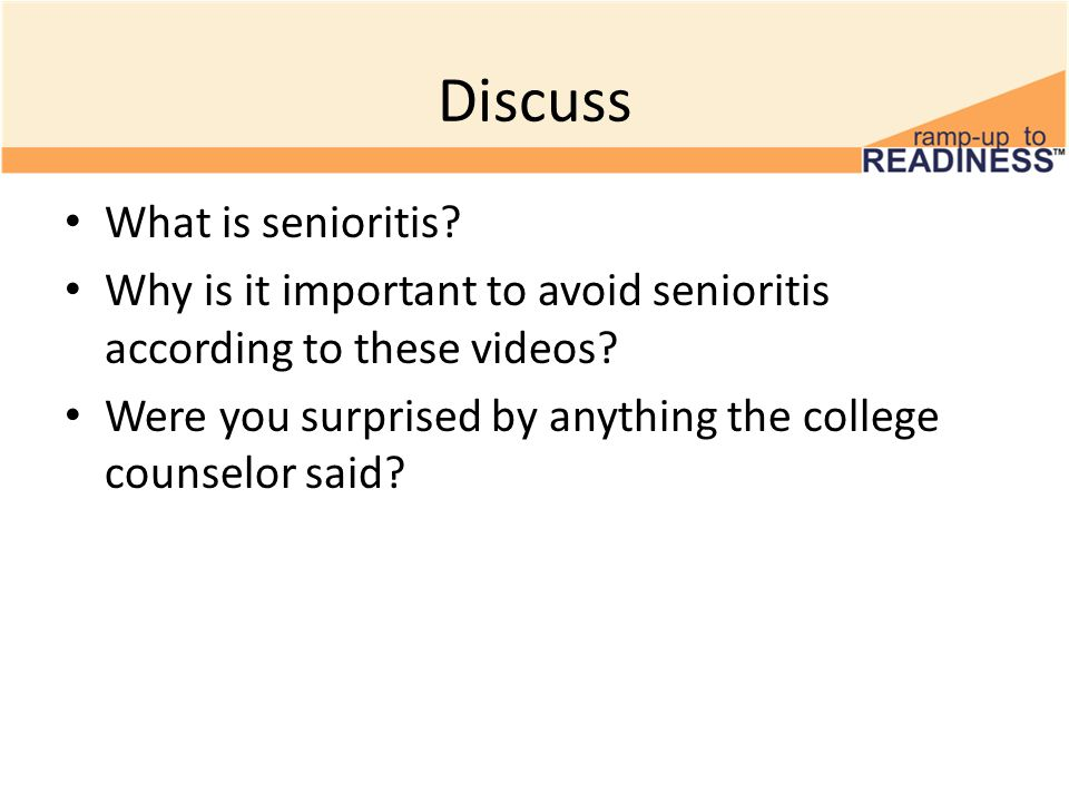 Discuss What is senioritis. Why is it important to avoid senioritis according to these videos.