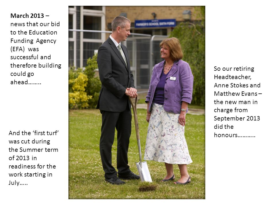 March 2013 – news that our bid to the Education Funding Agency (EFA) was successful and therefore building could go ahead……..