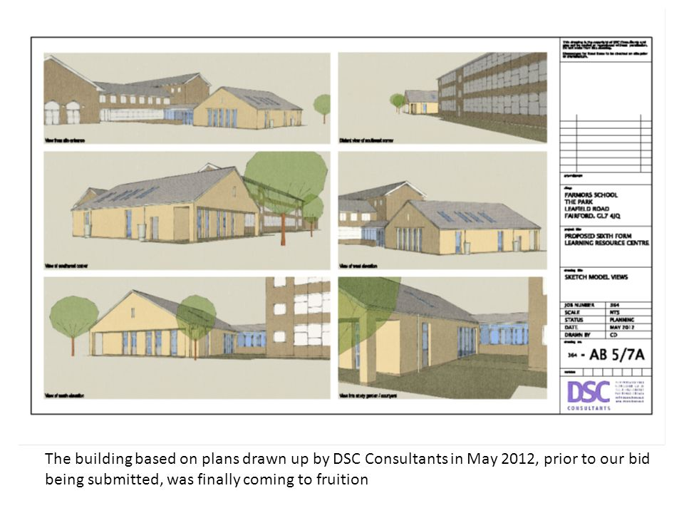 The building based on plans drawn up by DSC Consultants in May 2012, prior to our bid being submitted, was finally coming to fruition