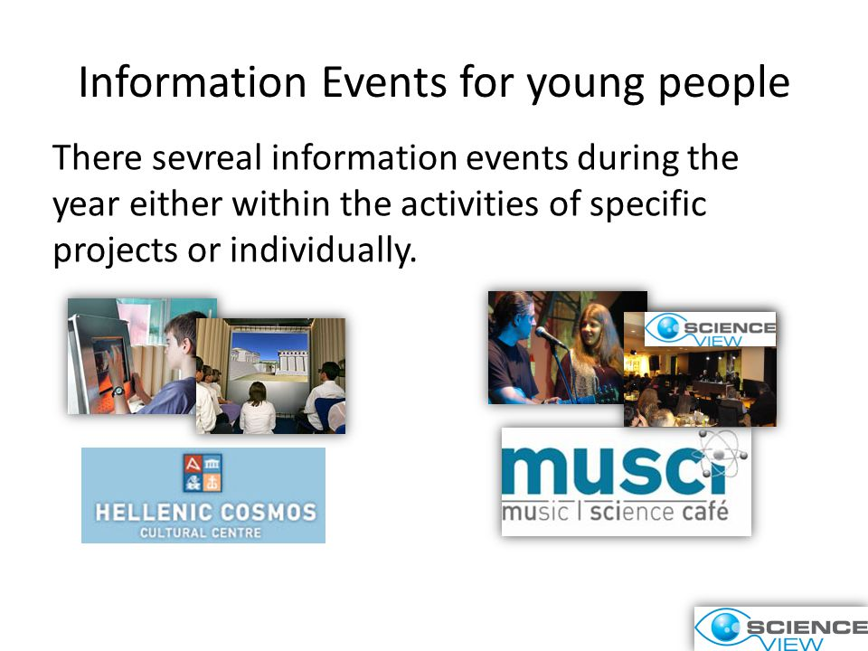 Information Events for young people There sevreal information events during the year either within the activities of specific projects or individually.