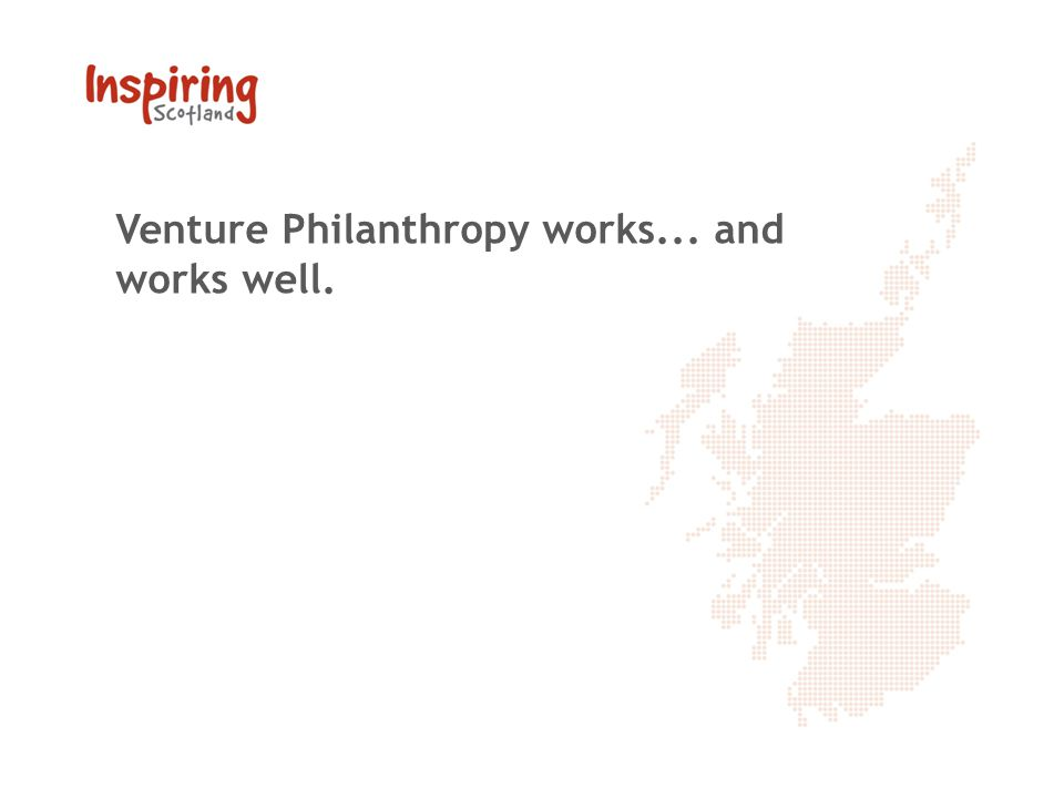 Venture Philanthropy works... and works well.