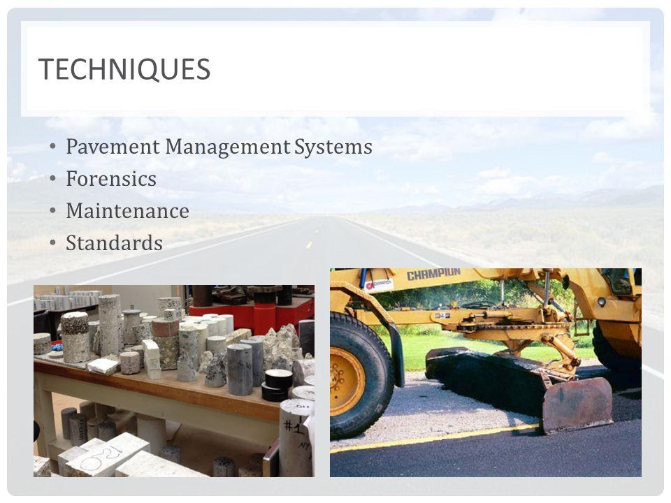 TECHNIQUES Pavement Management Systems Forensics Maintenance Standards