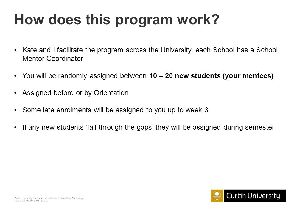 Curtin University is a trademark of Curtin University of Technology CRICOS Provider Code 00301J How does this program work.
