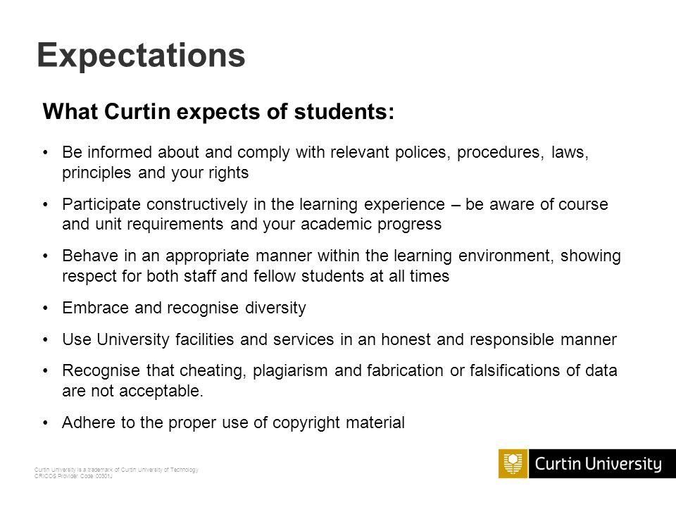 Curtin University is a trademark of Curtin University of Technology CRICOS Provider Code 00301J What you should expect of Curtin: Access to relevant polices, procedures, laws, principles and your rights Support services for a diverse student population Provide a safe study environment without discrimination, bullying or harassment.