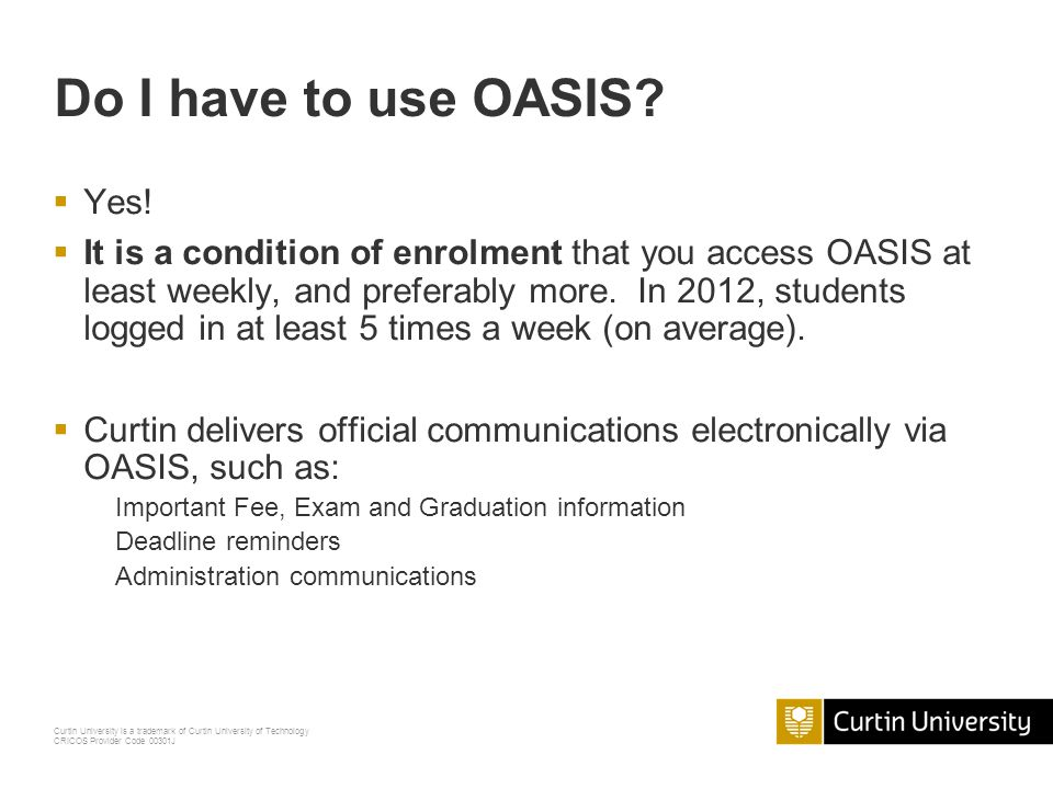 Curtin University is a trademark of Curtin University of Technology CRICOS Provider Code 00301J What is OASIS.