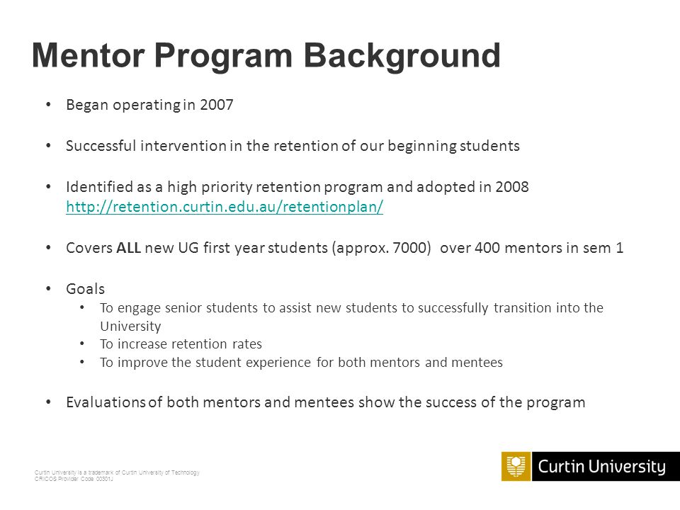 Curtin University is a trademark of Curtin University of Technology CRICOS Provider Code 00301J Think, Pair, Share Activity What is a mentor.