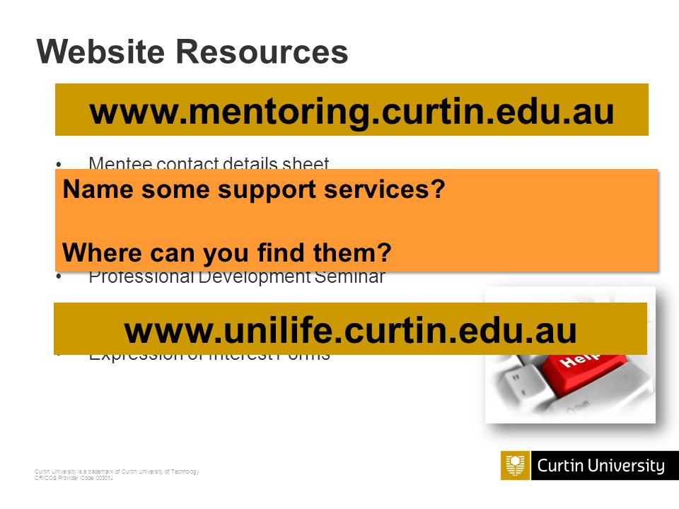 Curtin University is a trademark of Curtin University of Technology CRICOS Provider Code 00301J First Information to Tell Mentees 1.Your introduction, role boundaries etc.