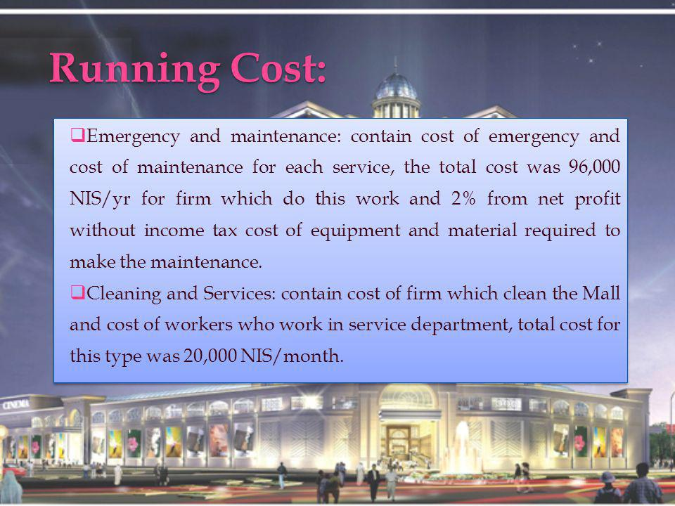 Running Cost: Emergency and maintenance: contain cost of emergency and cost of maintenance for each service, the total cost was 96,000 NIS/yr for firm which do this work and 2% from net profit without income tax cost of equipment and material required to make the maintenance.