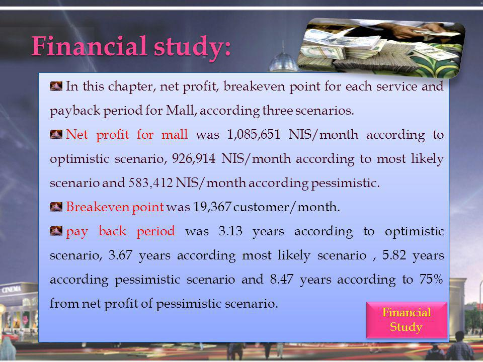 Financial study: In this chapter, net profit, breakeven point for each service and payback period for Mall, according three scenarios.